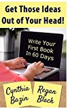 Get Those Ideas Out of Your Head!: Write Your First Book In 60 Days
