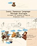 Learn Japanese Language Through Dialogue: bilingual for speakers of English, Elementary leve...