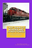 Last Train to Murder and Other Stories (The Joshua Adams Mysteries) (Volume 1)