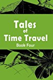 Tales of Time Travel - Book Four: Five Short Science Fiction Stories