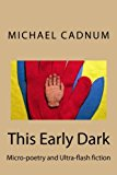 This Early Dark: Micro-poetry and Ultra-flash fiction