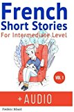 French: Short Stories for Intermediate Level + AUDIO: Improve your French listening comprehe...