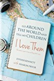 Go Around the World and Tell My Children I Love Them: One woman's quest to hear and obey God...