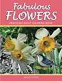Fabulous Flowers: Grayscale Adult Coloring Book