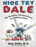 Nice Try Dale: My Humorous Adventures as a Lifelong Klutz