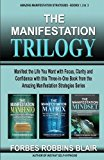 The Manifestation Trilogy: Manifest the Life You Want with Focus, Clarity and Confidence wit...