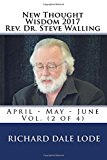 New Thought   Wisdom 2017   Rev. Dr. Steve Walling: April  May June Vol. (2 of 4) (Volume 2)