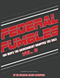 Federal Fumbles: 100 Ways the Government Dropped the Ball Volume 2 2016