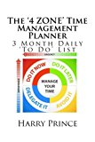 The '4 ZONE' Time Management Planner: 3 Month Daily 'To Do' List