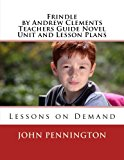 Frindle by Andrew Clements Teachers Guide Novel Unit and Lesson Plans: Lessons on Demand