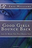 Good Girls Bounce Back: Let It Make You Not Break You