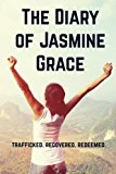 The Diary of Jasmine Grace: Trafficked. Recovered. Redeemed.