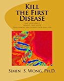 Kill the First Disease: Save Your Health-Preserve Your Youth Transforming the Ev