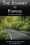 The Journey To Purpose: Pain Lead To Purpose