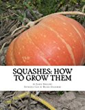 Squashes: How To Grow Them: A Practical Treatise on Squash Culture