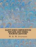Saint John Chrysostom - His Life and Times, Fourth Century