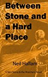 Between Stone and a Hard Place: A Nev Stone & the Watchers Novel (Volume 1)