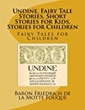 Undine, Fairy Tale Stories, Short Stories for Kids, Stories for Children: Fairy Tales for Ch...