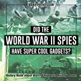 Did the World War II Spies Have Super Cool Gadgets? History Book about Wars | Children's Mil...