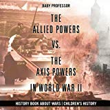 The Allied Powers vs. The Axis Powers in World War II - History Book about Wars | Children's...