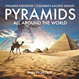 Pyramids All Around the World | Pyramids Kids Book | Children's Ancient History