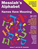 Messiah's Alphabet: Names Have Meaning: An Exploration of the Meanings of the Names of Peopl...