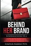 Behind Her Brand:Entrepreneur Edition Volume 6 (Volume 1)