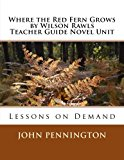 Where the Red Fern Grows by Wilson Rawls Teacher Guide Novel Unit: Lessons on Demand