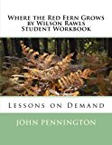Where the Red Fern Grows by Wilson Rawls Student Workbook: Lessons on Demand