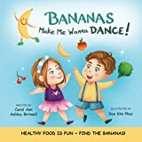 Bananas Make Me Wanna Dance!: HEALTHY FOOD IS FUN~ FIND THE BANANAS!: Rhyming Picture Book,I...