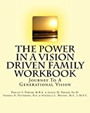 The Power In A Vision Driven Family Workbook: Journey To A Generational Vision