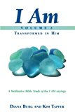 I AM - Transformed in Him (Part 2): A Meditative Bible Study on the I AM Sayings (Volume 2)