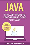 Java: Tips and Tricks to Programming Code with Java (Java, JavaScript, Python, Code, Program...