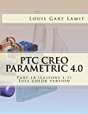 PTC Creo Parametric 4.0 Part 1A (Lessons 1-7): Full color version