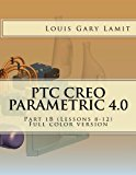 PTC Creo Parametric 4.0: Part 1B (Lessons 8-12)  Full color version