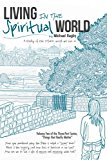Living In The Spiritual World: A Study Of The Other World We Live In (Things That Really Mat...