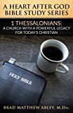 A Heart after God Bible Study Series:: 1 Thessalonians: A Church with a Powerful Legacy for ...