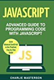 JavaScript: Advanced Guide to Programming Code with JavaScript (Java, JavaScript, Python, Co...