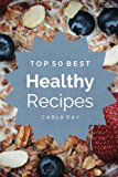 Healthy Cooking: Top 50 Best Healthy Recipes – The Quick, Easy, & Delicious Everyday Cookbook!