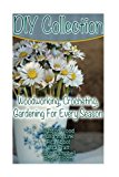 DIY Collection: Woodworking, Crocheting, Gardening For Every Season: (Wood Pallet Projects, ...