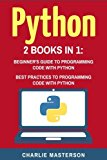 Python: 2 Books in 1: Beginner's Guide + Best Practices to Programming Code with Python (Pyt...