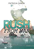 Rush From War: Vietnam Revisited: Based on the True Story of One Vietnamese Family's Escapes...