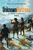 Unknown Horizons: The Lewis and Clark Expedition A Novel