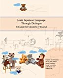 Learn Japanese Language Through Dialogue: Bilingual for Speakers of English Beginner and Ele...