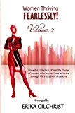 Women Thriving Fearlessly Volume 2: Powerful collection of real life stories of women who le...