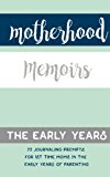 Motherhood Memoirs - The Early Years: 75 Journaling prompts for first time moms in the early...