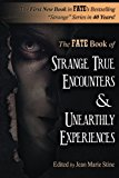 Strange True Encounters & Unearthly Experiences: 25 Mind-Boggling Reports of the Paranormal ...