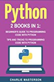 Python: 2 Books in 1: Beginner's Guide + Tips and Tricks to Programming Code with Python (Py...