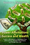Power Affirmations for Wealth and Success: Positive Affirmations to Reprogram Your Subconsci...