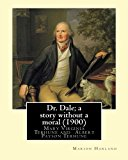 Dr. Dale; a story without a moral (1900)   By: Marion Harland  and By: Albert Payson Terhune...